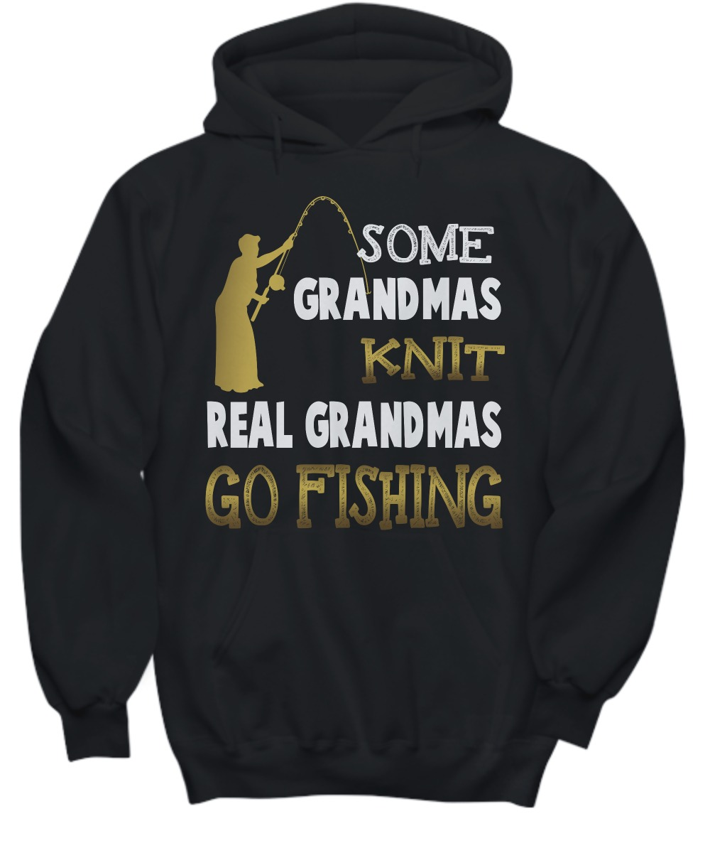 Some grandmas knit real grandmas go fishing shirt and hoodie