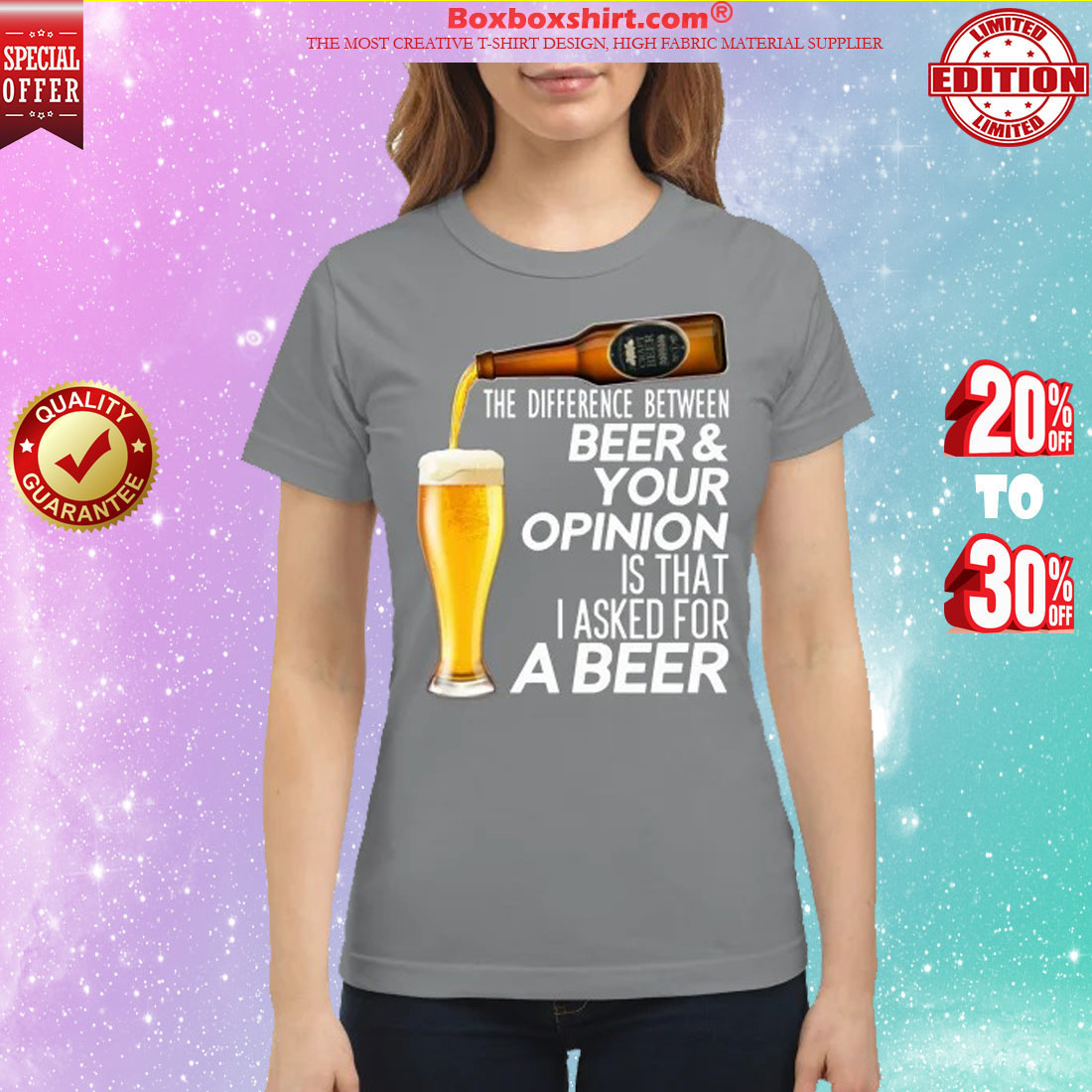 The difference between beer your opinion is that I asked for a beer t classic shirt