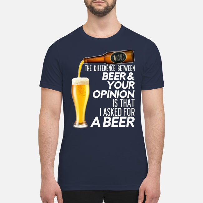 [VERIFIED] The difference between beer your opinion is that I asked for a beer t shirt