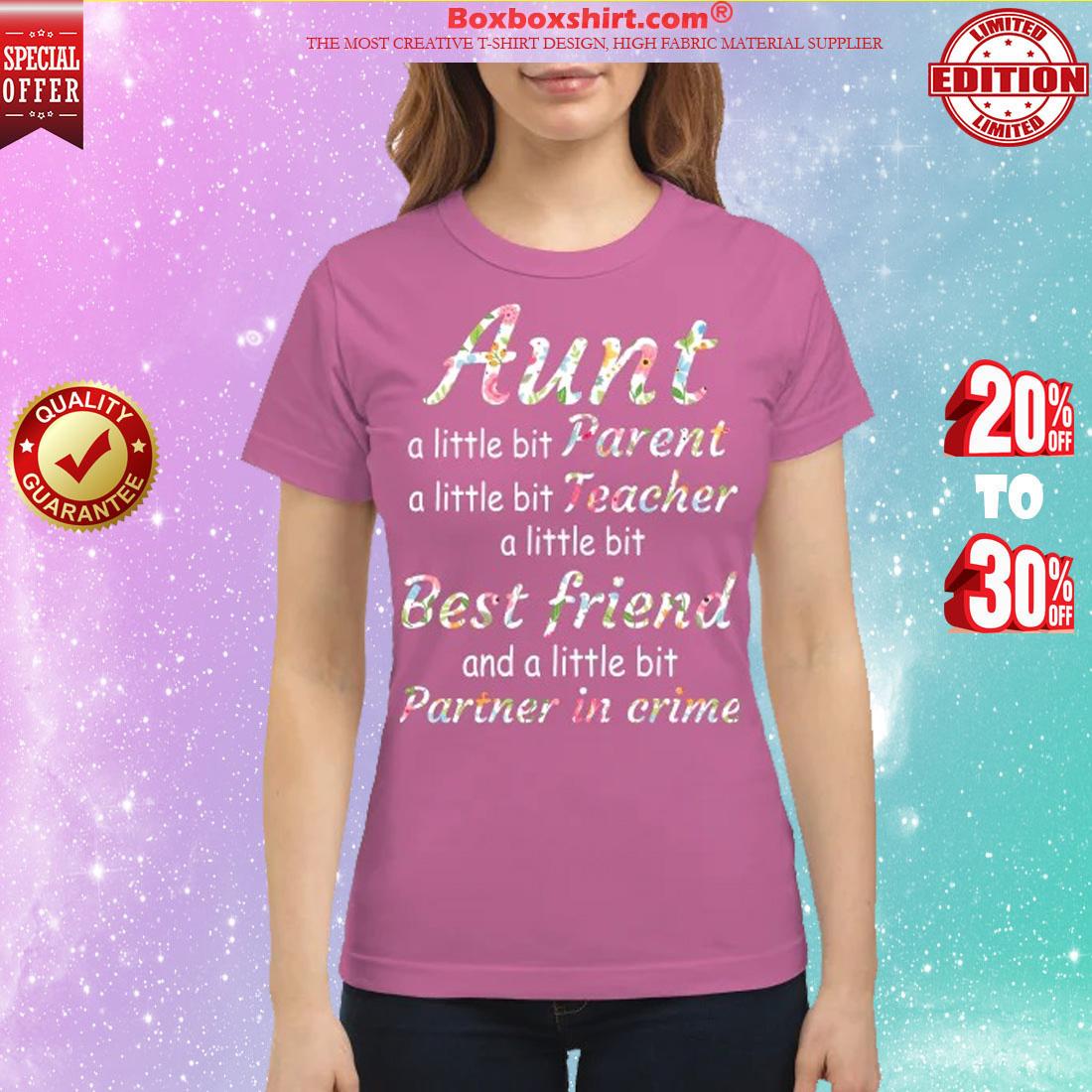 Aunt a little bit parent teacher best friend partner in crime classic shirt