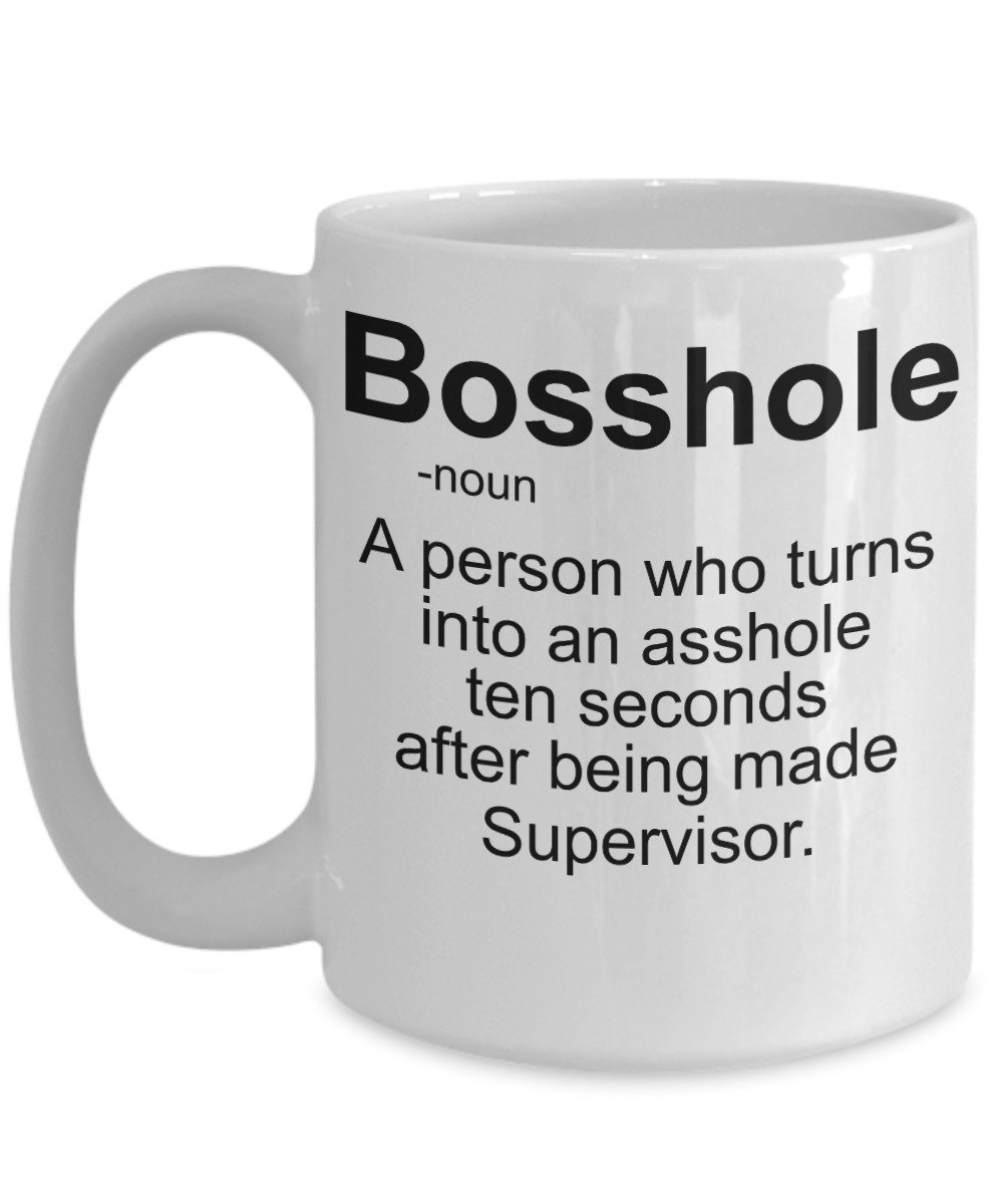 Bosshole a person who turns into an asshole ten seconds after being made supervisor mugs