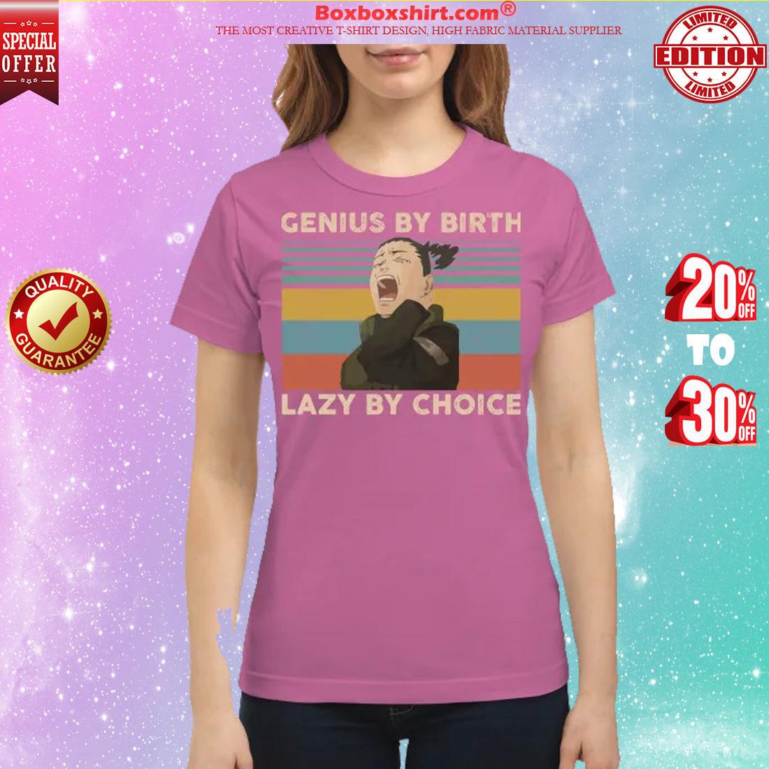 Genius by birth lazy by choice classic shirt