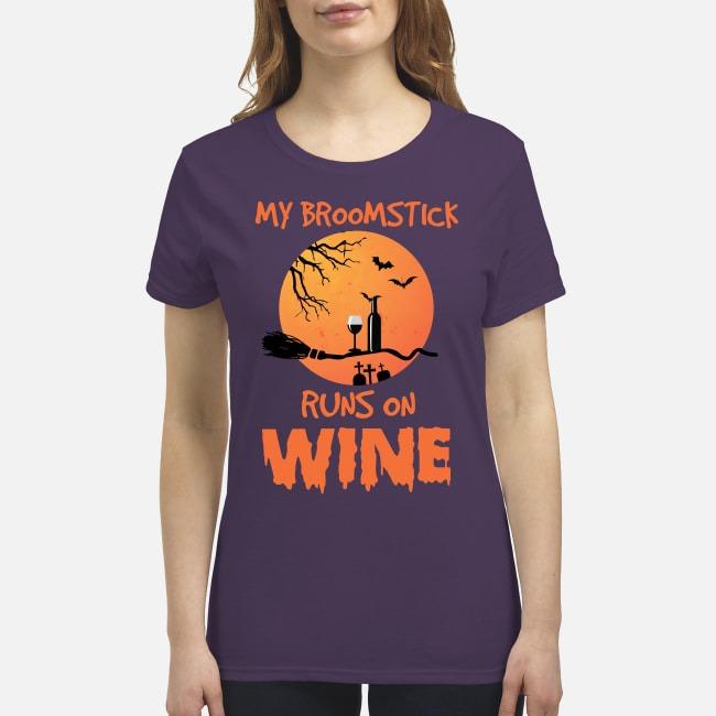 My broomsticks runs on wine premium women's shirt