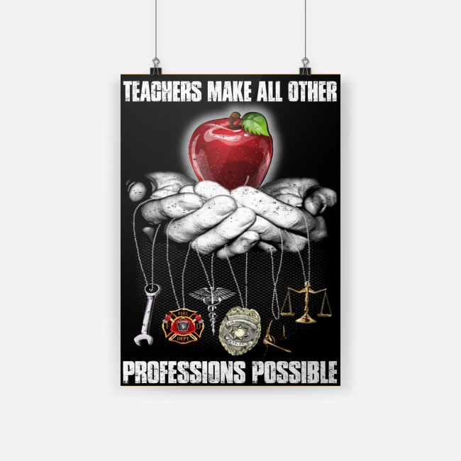 Teachers make all other professions possible cool poster