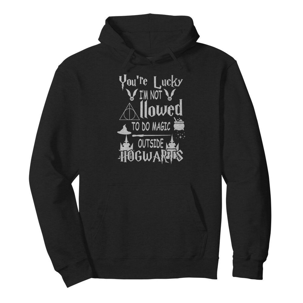 You're lucky I'm not allowed to do magic outside Hogwarts long sleeved shirt