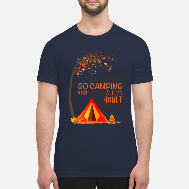 Go camping and ignore all my adult problems premium men's shirt