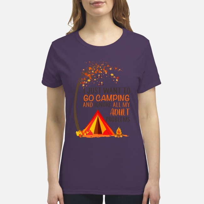 Go camping and ignore all my adult problems premium women's shirt