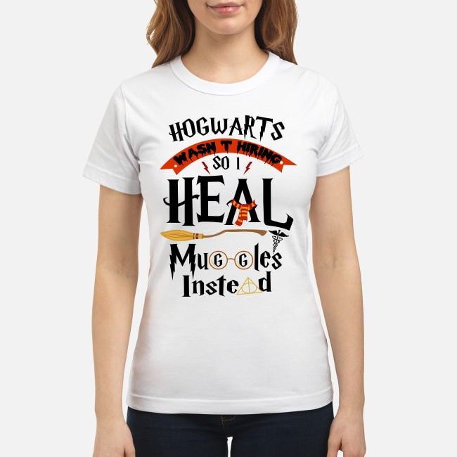 Hogwarts was hiring so I heal muggles instead classic shirt