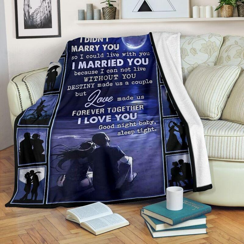 I didn't marry you I could live with you blankets