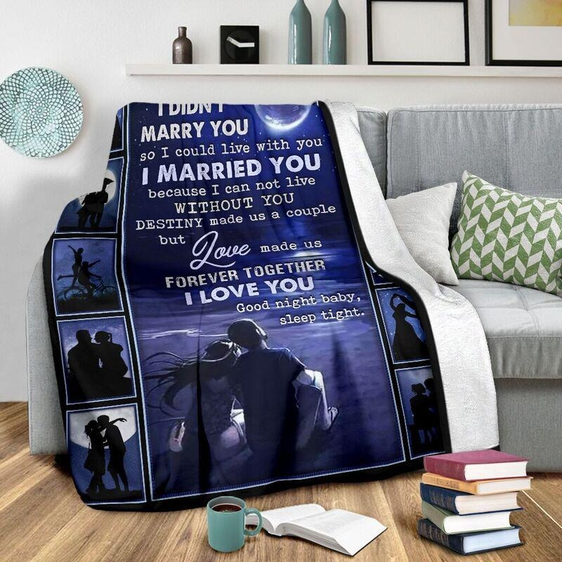 I didn't marry you I could live with you cool blanket