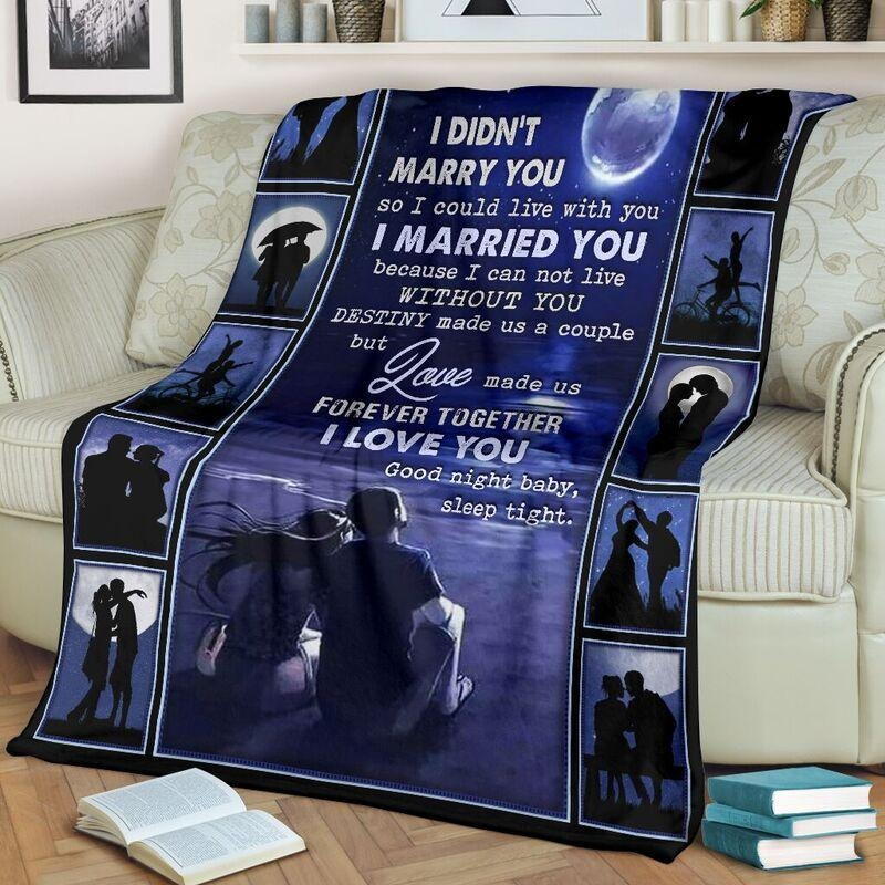 I didn't marry you I could live with you hot blanket