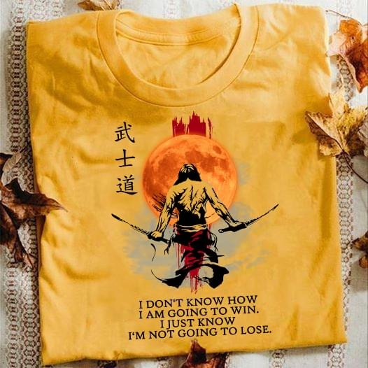 Samurai I don't know how I a going to win shirt