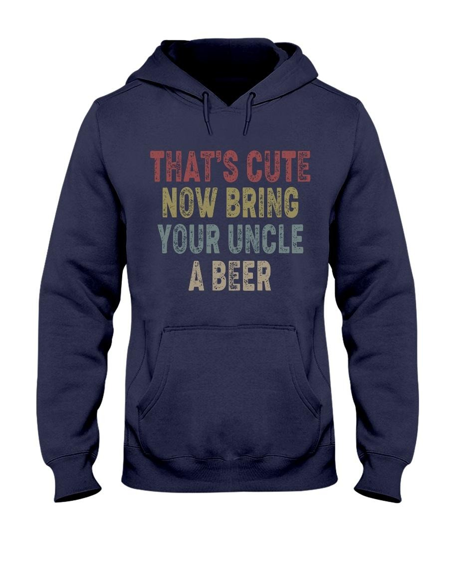 That cute now bring your uncle a beer sweatshirt