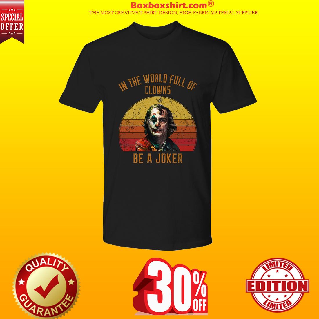 In the world full of Clowns be a Joker premium shirt