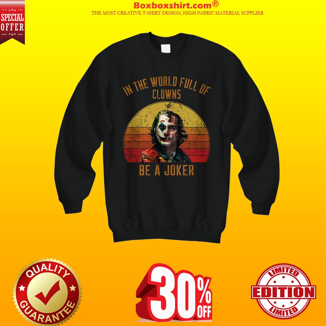 In the world full of Clowns be a Joker sweatshirt