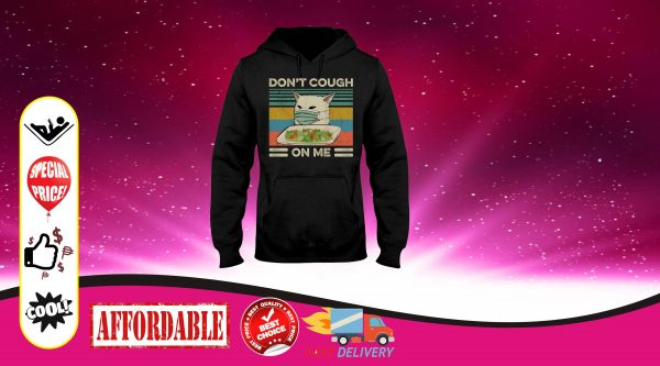 Cat dont cough on me 3d hoodie