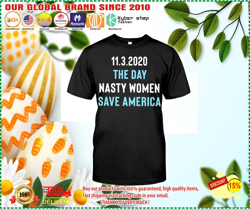 11.3.2020 the day nasty women save america shirt 3