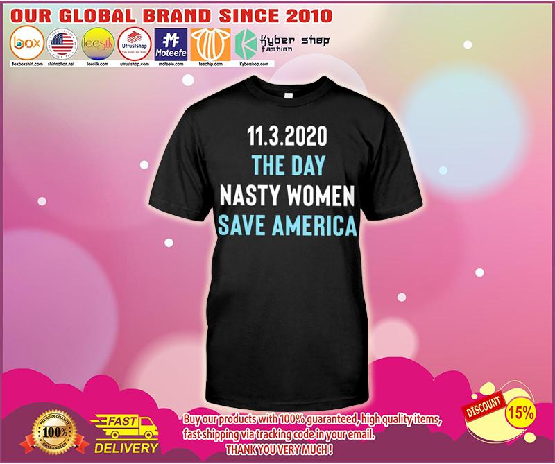 11.3.2020 the day nasty women save america shirt