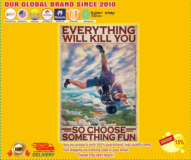 Skydiving everything will kill you so choose something fun poster