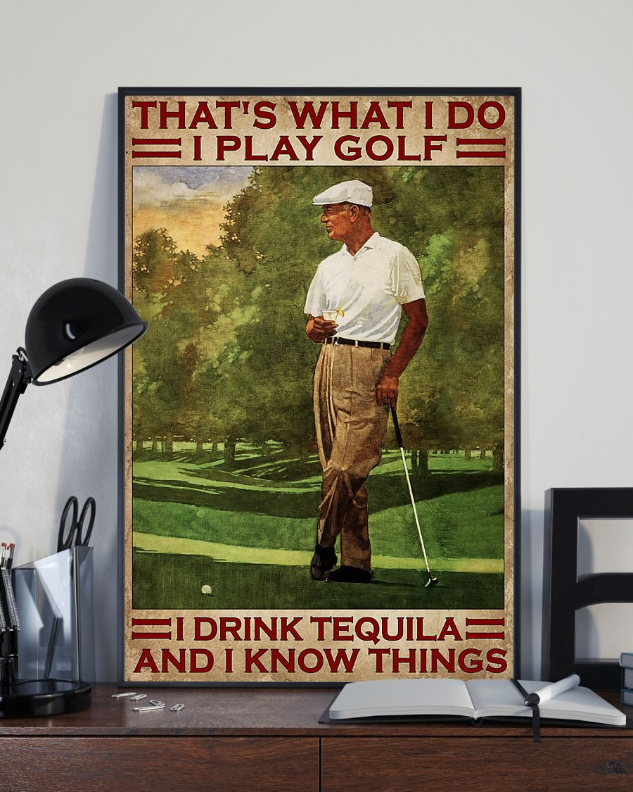 That's what I do I play golf I drink tequila and I know things poster