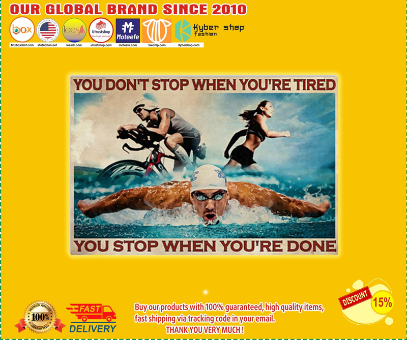 Triathlon you don't stop when you're tired you stop when you're done poster