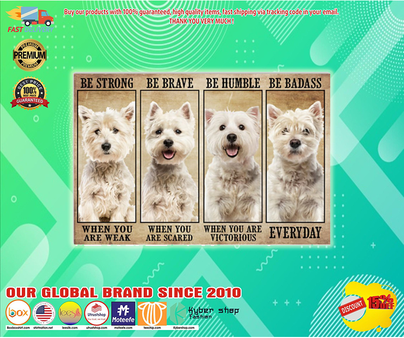 Westie be strong be brave be humble be badass poster