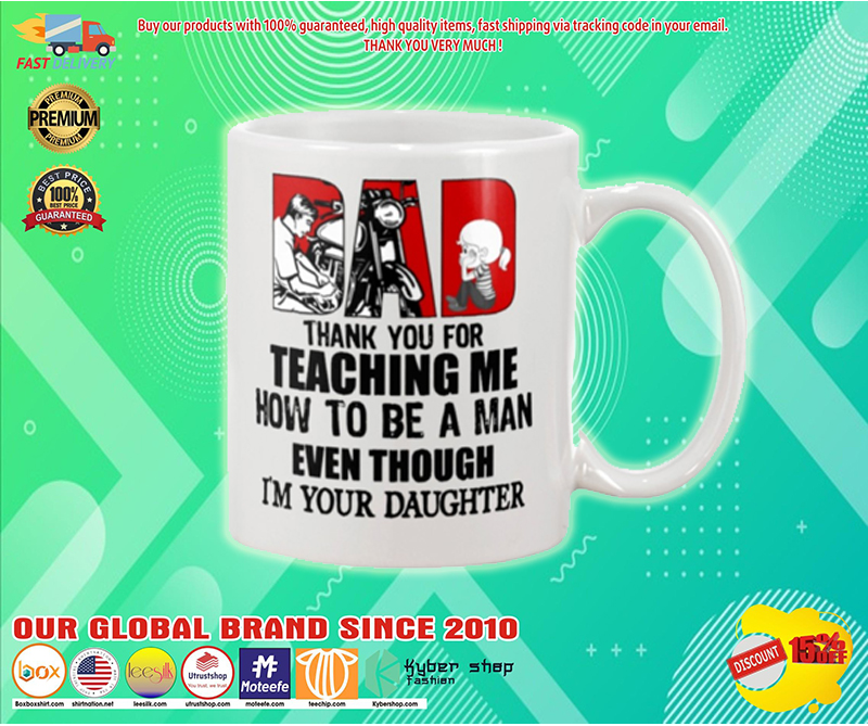 Biker dad thank for teach me how to be a man even I'm your daughter mug