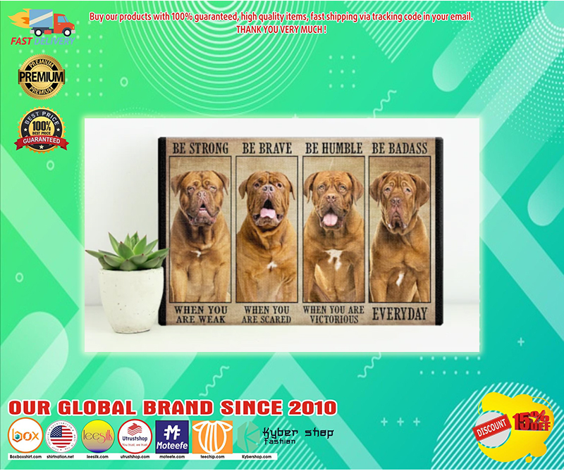 Dogue be strong be brave be humble be badass poster