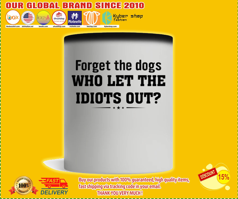 Forget the dogs who let the idiots out mug