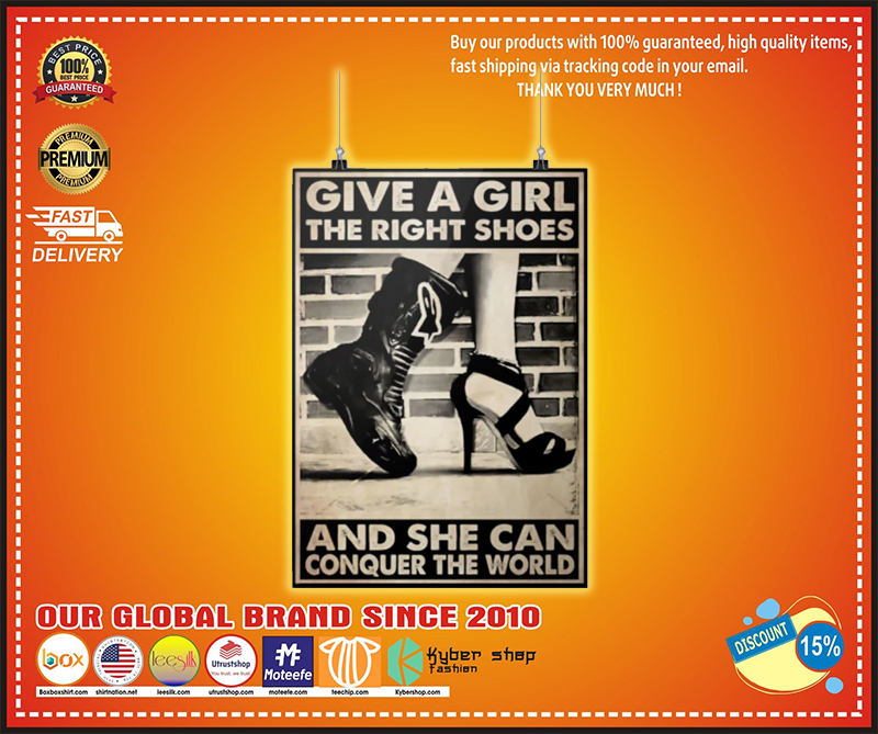 Give a girl the right shoes and she can conquer the world poster