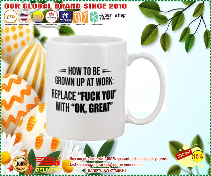 How to be grown up at work replace fuck you with ok great mug