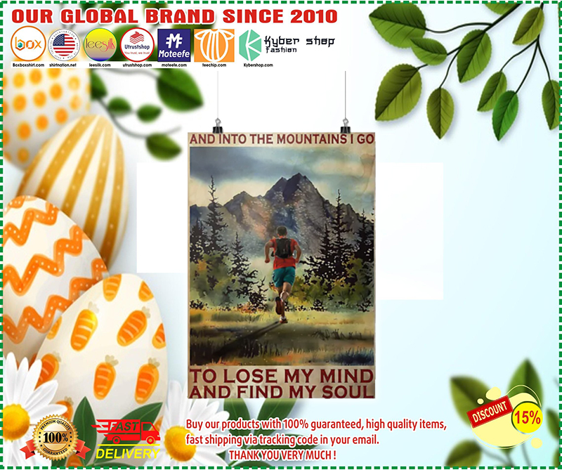 Running And into the mountains I go to lose my mind and find my soul poster