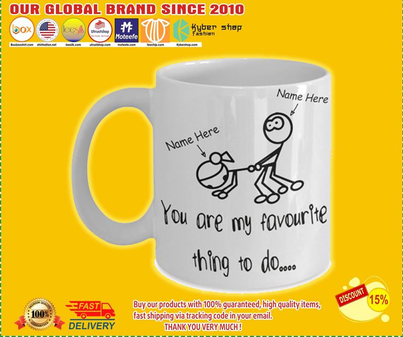 You are my favorite thing to do custom name mug