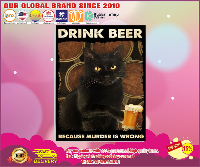 Black cat drink beer because murder is wrong poster