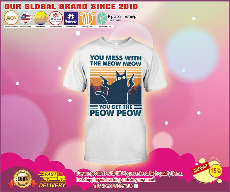 Cat You mess with the meow meow you get the peow peow shirt