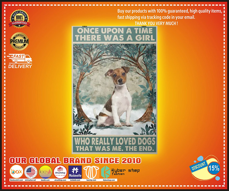 Once upon a time there was a girl who really loved dogs that was me the end poster