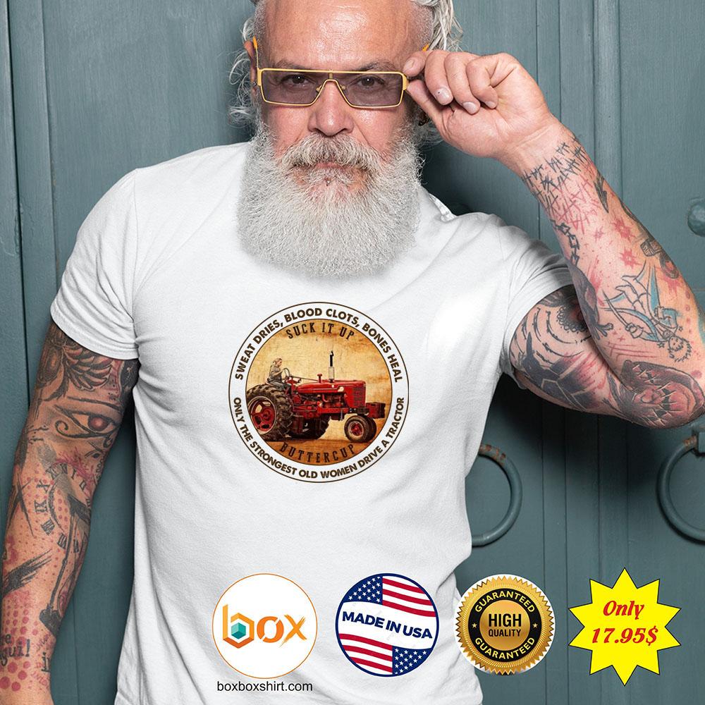 Suck it up buttercup sweat dries bllod clots bones heal Shirt3