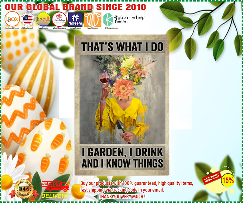 Thats what I do I garden I drink and I know things poster 1