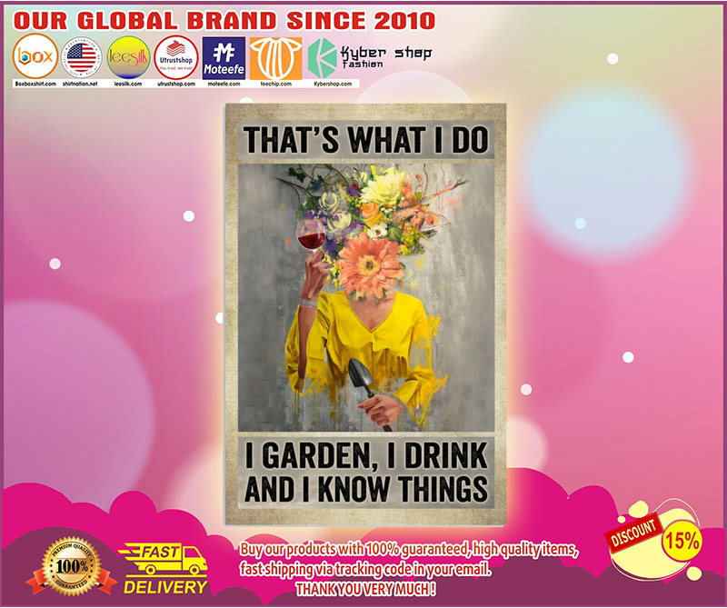 Thats what I do I garden I drink and I know things poster