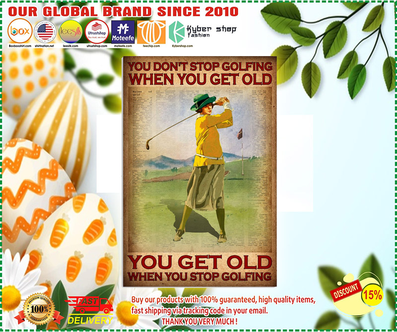 You dont stop golfing when you get old poster 1