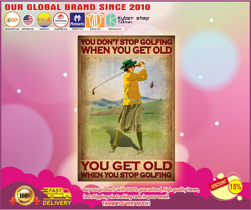 You dont stop golfing when you get old poster