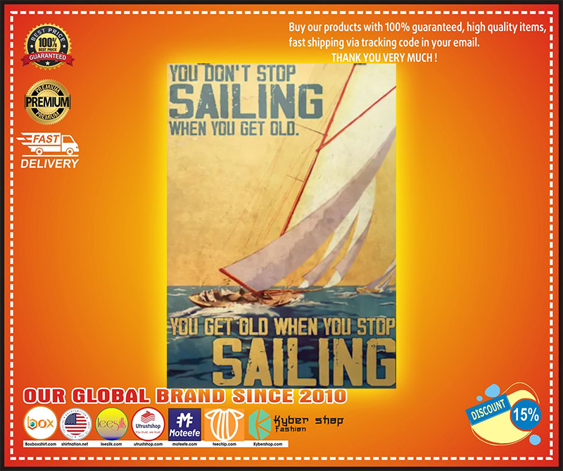 You dont stop sailing when you get old you get old when you stop sailng poster 2