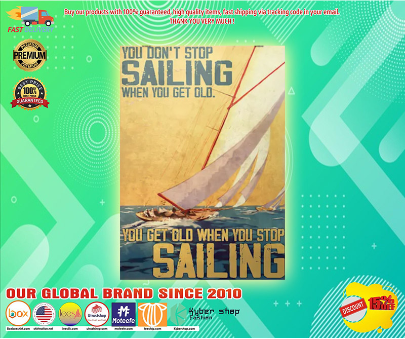 You dont stop sailing when you get old you get old when you stop sailng poster 3