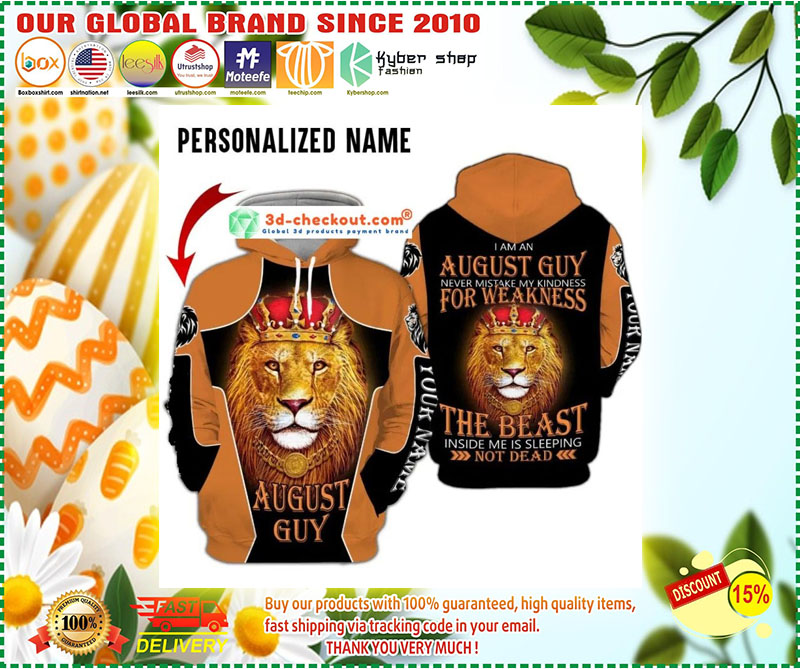 I am a august guy never mistake my kindness for weakness the beast inside me is sleeping not dead custom name 3D hoodie 4
