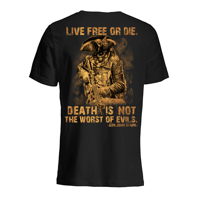 Live Free Of Die Death Is Not The Worst Of Evils Gen.John Stark Shirt6