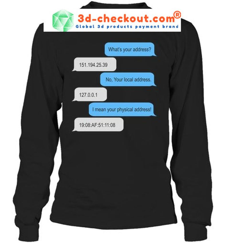 Whats your address no your local address shirt