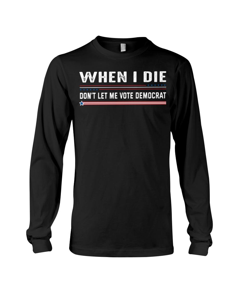 When I Die Dont Let Me Vote Democrat Shirt4