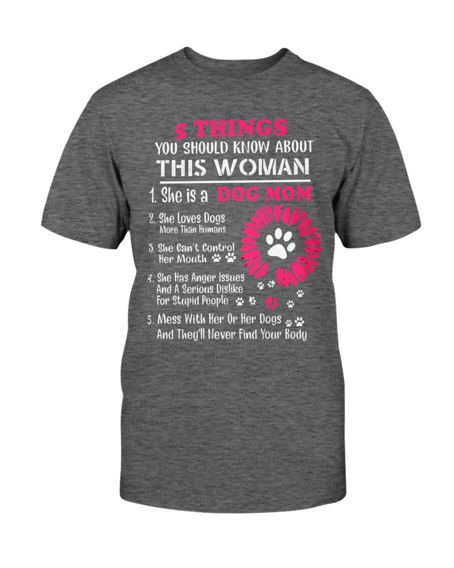 5 Thing You Should Know About This Woman She Is A Dog Mom Shirt2