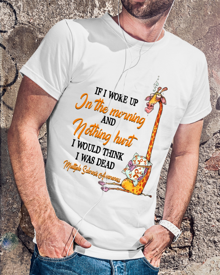 Giraffe If I Woke Up In The Morning And Nothing Hurt I Would Think I Was Dead Shirt22