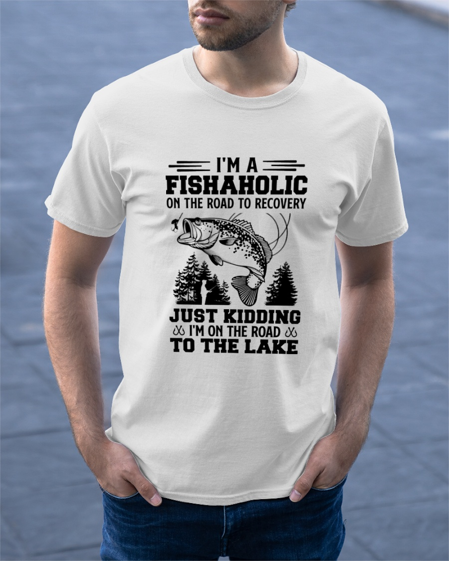 Im A Fishaholic On The Road To Recovery Just Kidding Im On The Road To The Lake Shirt6